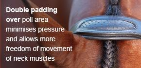 Double padding over poll area minimises pressure and allows more freedom of movement of neck muscles.